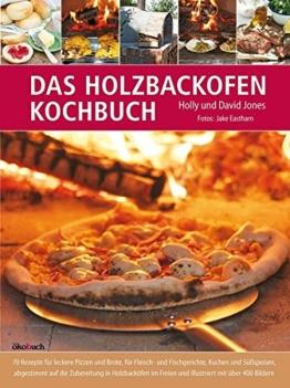 Das Holzbackofen-Kochbuch: Rezepte für leckere Pizzen und Brote, für Fleisch- und Fischgerichte, Kuchen und Süßspeisen - 1