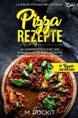 Pizza Rezepte, 66 unwiderstehliche und schmackhafte Pizza Rezepte. La Dolce Vita aus Bella Italia. Einfach und schnell gekocht.: 66 Rezepte zum Verlieben. - 1
