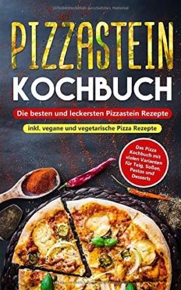 Pizzastein Kochbuch - Die besten und leckersten Pizzastein Rezepte inkl. vegane und vegetarische Pizza Rezepte: Das Pizza Kochbuch mit vielen Varianten für Teig, Soßen, Pestos und Desserts - 1